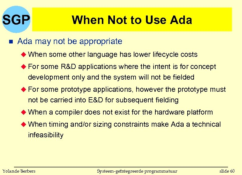 SGP n When Not to Use Ada may not be appropriate u When some