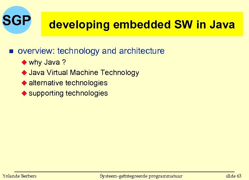 SGP n developing embedded SW in Java overview: technology and architecture u why Java