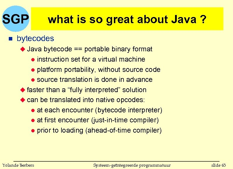 SGP n what is so great about Java ? bytecodes u Java bytecode ==