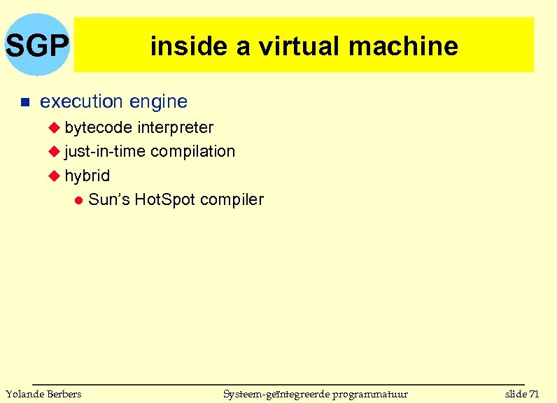 SGP n inside a virtual machine execution engine u bytecode interpreter u just-in-time compilation