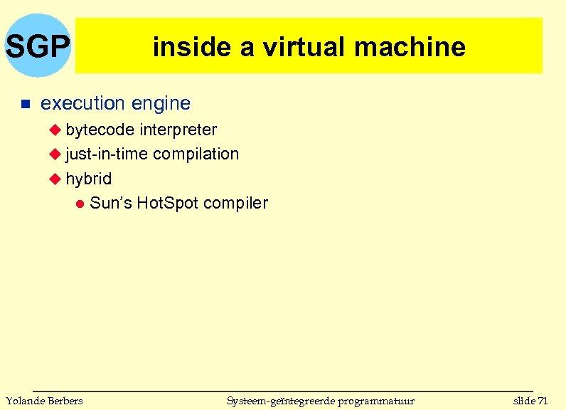 SGP n inside a virtual machine execution engine u bytecode interpreter u just-in-time compilation