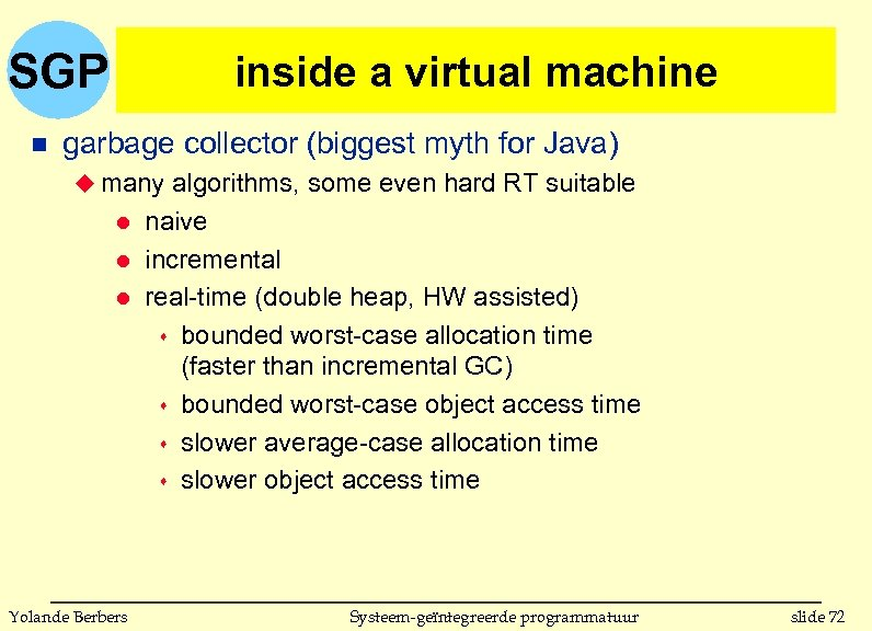SGP n inside a virtual machine garbage collector (biggest myth for Java) u many
