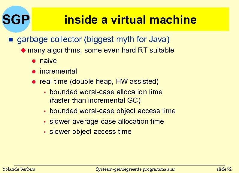 SGP n inside a virtual machine garbage collector (biggest myth for Java) u many