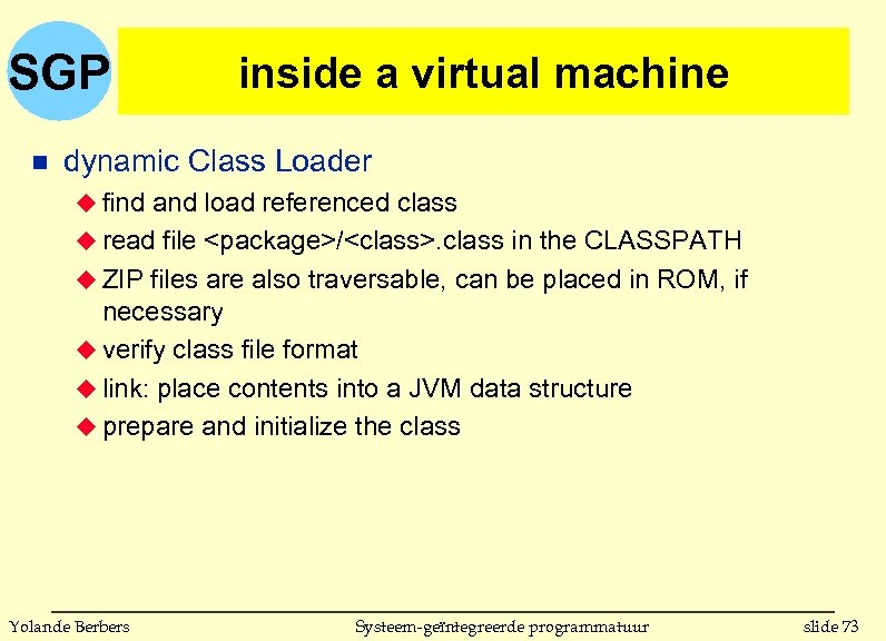 SGP n inside a virtual machine dynamic Class Loader u find and load referenced