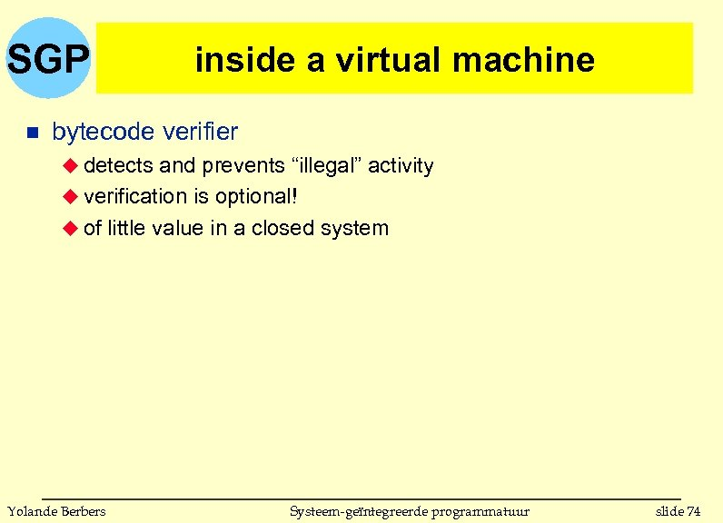 """SGP n inside a virtual machine bytecode verifier u detects and prevents """"illegal"""" activity"""