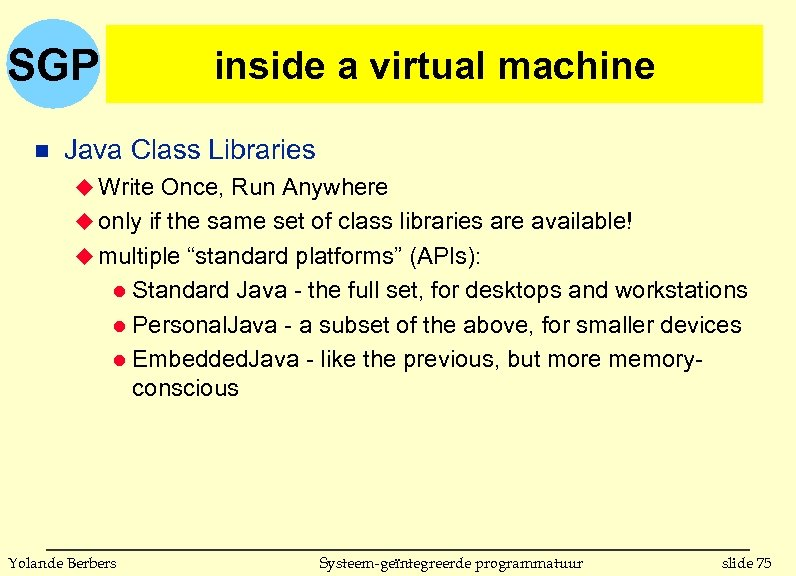 SGP n inside a virtual machine Java Class Libraries u Write Once, Run Anywhere