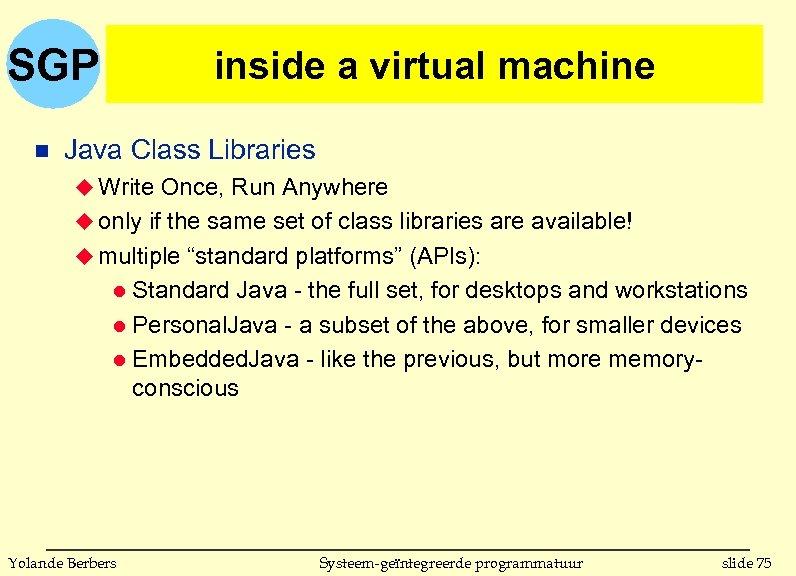 SGP n inside a virtual machine Java Class Libraries u Write Once, Run Anywhere