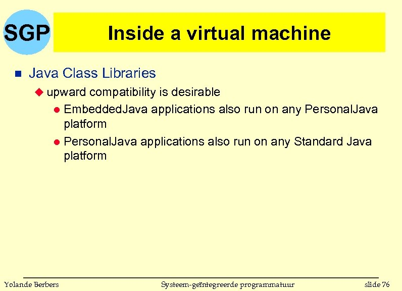SGP n Inside a virtual machine Java Class Libraries u upward compatibility is desirable