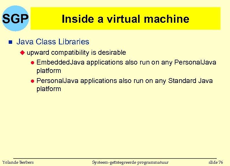 SGP n Inside a virtual machine Java Class Libraries u upward compatibility is desirable