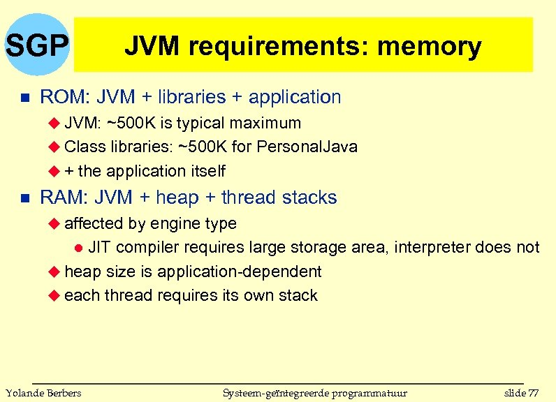SGP n JVM requirements: memory ROM: JVM + libraries + application u JVM: ~500