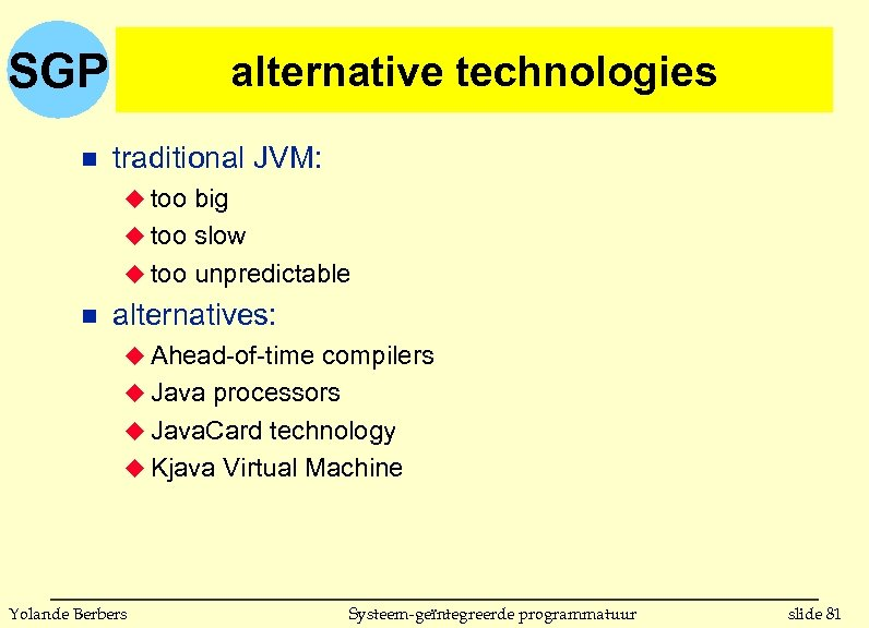 SGP n alternative technologies traditional JVM: u too big u too slow u too