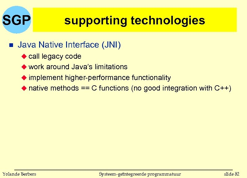 SGP n supporting technologies Java Native Interface (JNI) u call legacy code u work