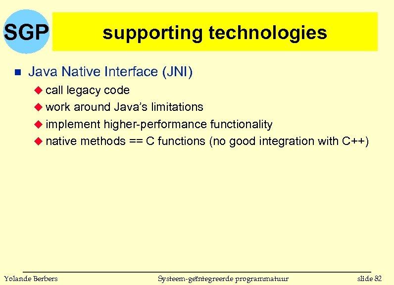 SGP n supporting technologies Java Native Interface (JNI) u call legacy code u work
