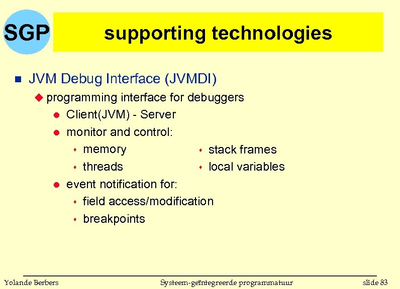 SGP n supporting technologies JVM Debug Interface (JVMDI) u programming interface for debuggers l