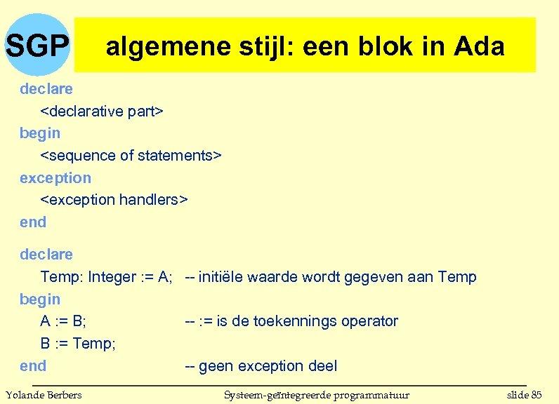 SGP algemene stijl: een blok in Ada declare <declarative part> begin <sequence of statements>