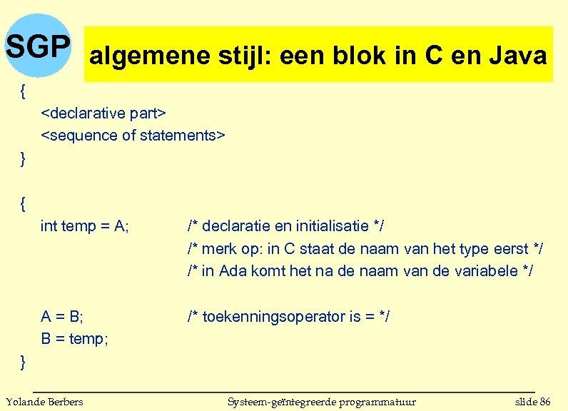 SGP algemene stijl: eeneen blok in C algemene stijl: blok in C en Java
