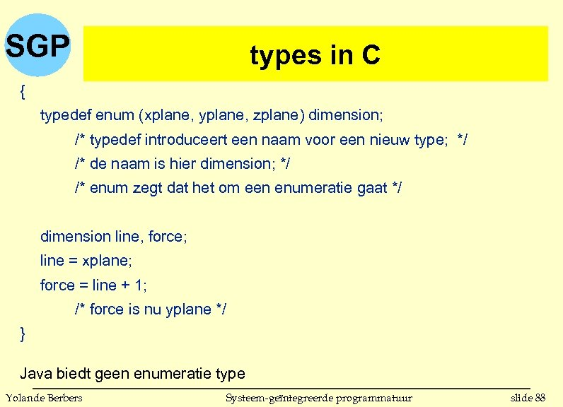SGP types in C { typedef enum (xplane, yplane, zplane) dimension; /* typedef introduceert