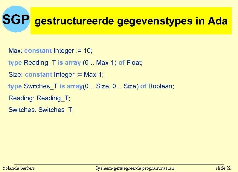 SGP gestructureerde gegevenstypes in Ada Max: constant Integer : = 10; type Reading_T is