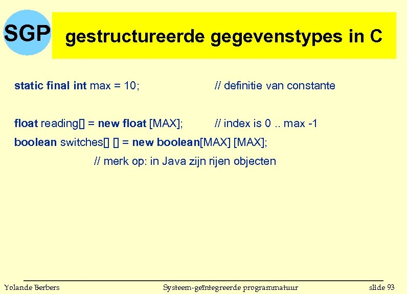 SGP gestructureerde gegevenstypes in C static final int max = 10; // definitie van