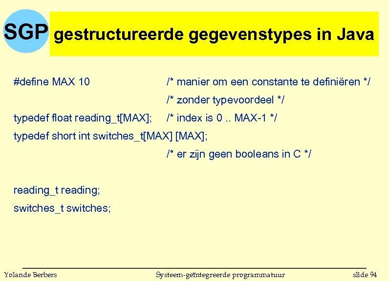 SGP gestructureerde gegevenstypes inin C gestructureerde gegevenstypes Java #define MAX 10 /* manier om