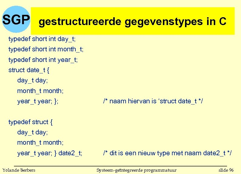 SGP gestructureerde gegevenstypes in C (vervolg) typedef short int day_t; typedef short int month_t;