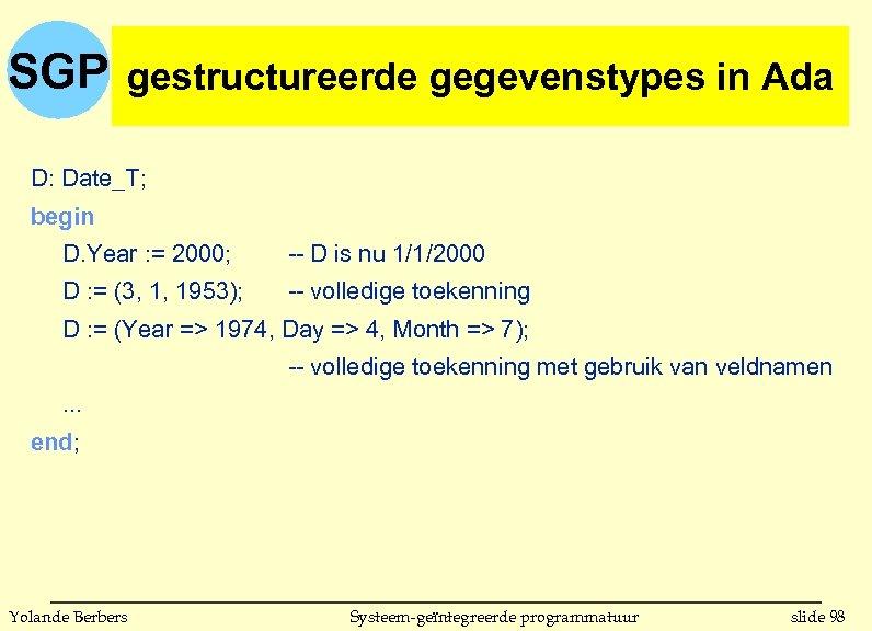 SGP gestructureerde gegevenstypes in Ada (vervolg) D: Date_T; begin D. Year : = 2000;