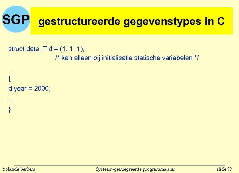 SGP gestructureerde gegevenstypes in C (vervolg) struct date_T d = (1, 1, 1); /*