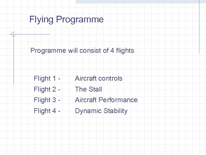Flying Programme will consist of 4 flights Flight 1 - Aircraft controls Flight 2