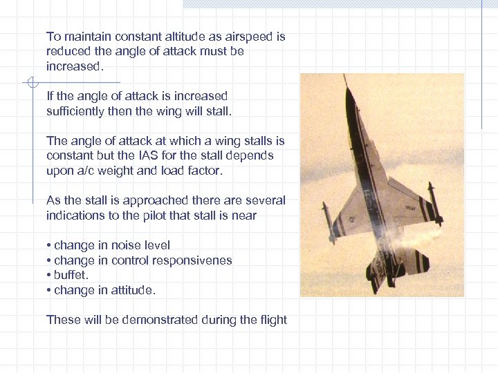To maintain constant altitude as airspeed is reduced the angle of attack must be