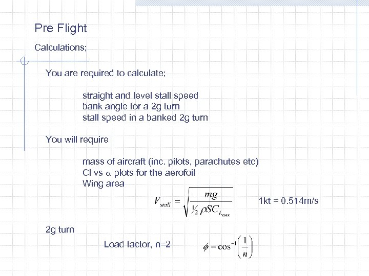 Pre Flight Calculations; You are required to calculate; straight and level stall speed bank