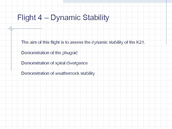 Flight 4 – Dynamic Stability The aim of this flight is to assess the