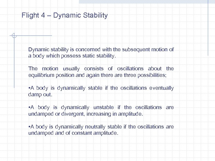 Flight 4 – Dynamic Stability Dynamic stability is concerned with the subsequent motion of