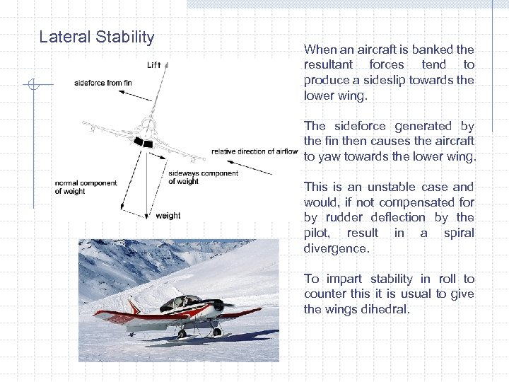 Lateral Stability When an aircraft is banked the resultant forces tend to produce a