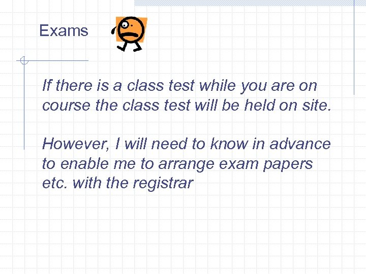 Exams If there is a class test while you are on course the class