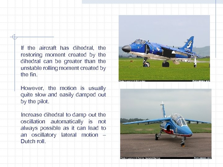 If the aircraft has dihedral, the restoring moment created by the dihedral can be