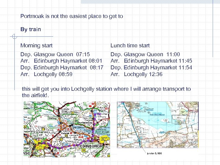 Portmoak is not the easiest place to get to By train Morning start Lunch