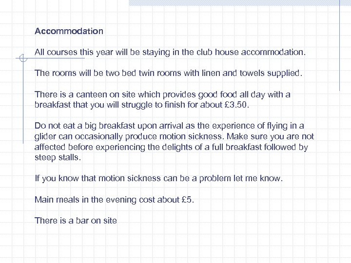 Accommodation All courses this year will be staying in the club house accommodation. The