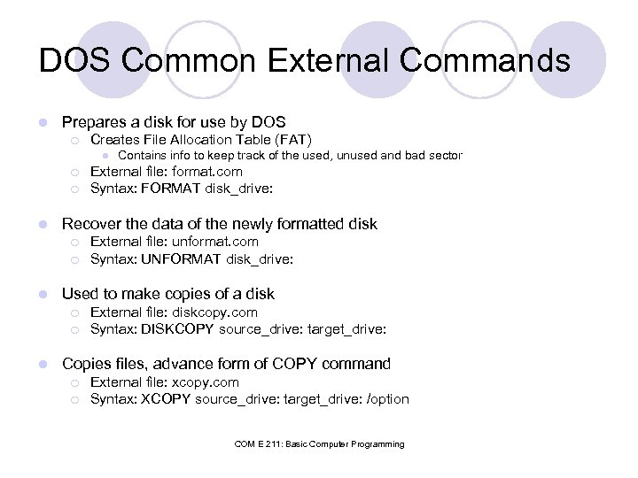 DOS Common External Commands l Prepares a disk for use by DOS ¡ Creates