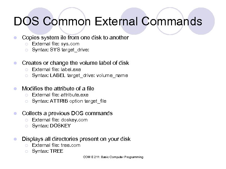 DOS Common External Commands l Copies system ile from one disk to another ¡