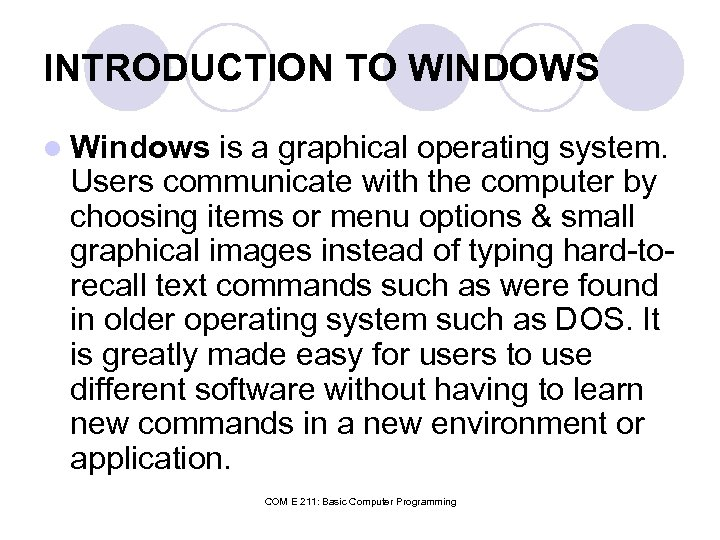 INTRODUCTION TO WINDOWS l Windows is a graphical operating system. Users communicate with the