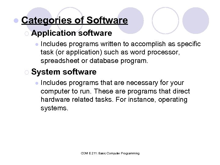 l Categories of Software ¡ Application l Includes programs written to accomplish as specific