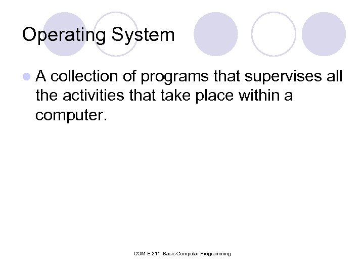 Operating System l. A collection of programs that supervises all the activities that take