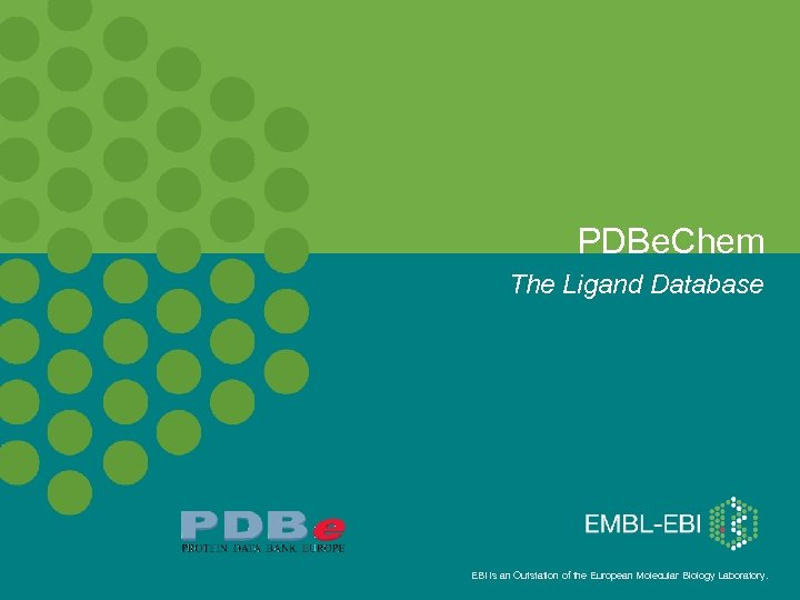 PDBe. Chem The Ligand Database EBI is an Outstation of the European Molecular Biology