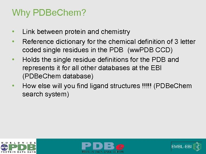 Why PDBe. Chem? • • Link between protein and chemistry Reference dictionary for the