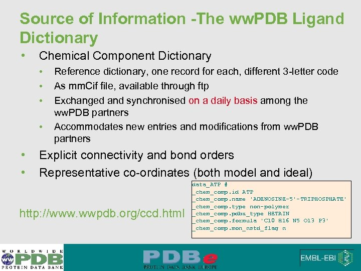 Source of Information -The ww. PDB Ligand Dictionary • Chemical Component Dictionary • •