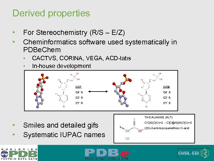 Derived properties • • For Stereochemistry (R/S – E/Z) Cheminformatics software used systematically in