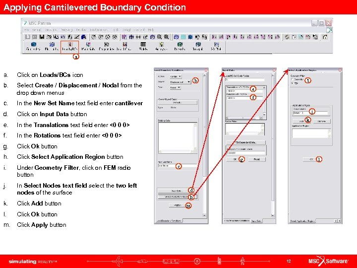 Applying Cantilevered Boundary Condition a a. Click on Loads/BCs icon b. Select Create /