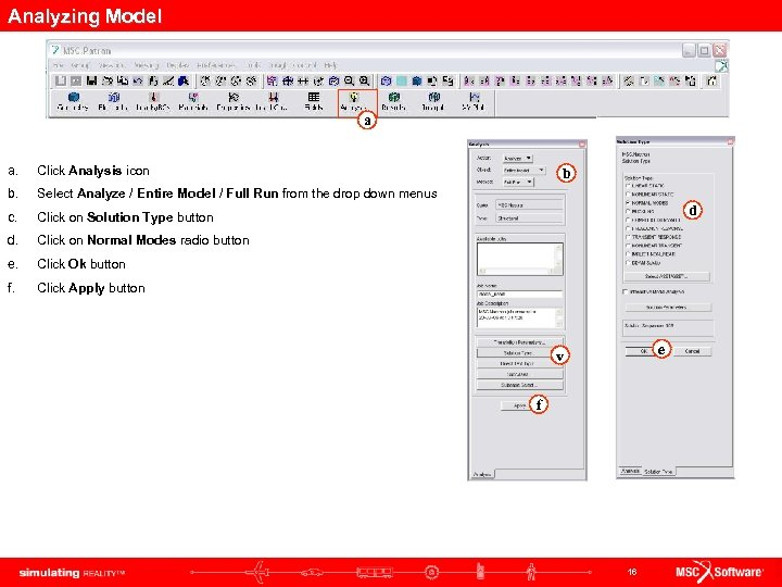 Analyzing Model a a. Click Analysis icon b. Select Analyze / Entire Model /