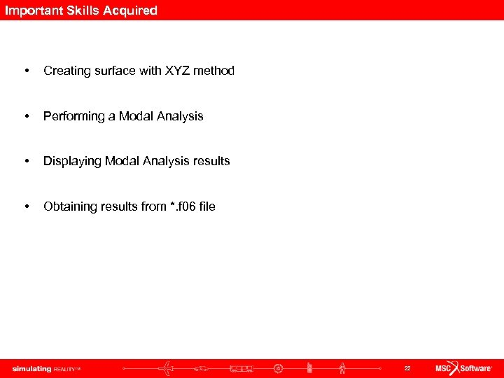 Important Skills Acquired • Creating surface with XYZ method • Performing a Modal Analysis