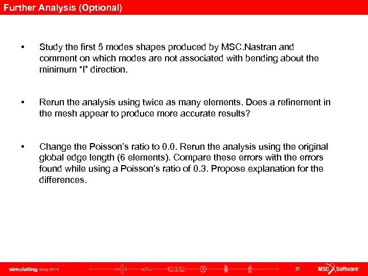 Further Analysis (Optional) • Study the first 5 modes shapes produced by MSC. Nastran